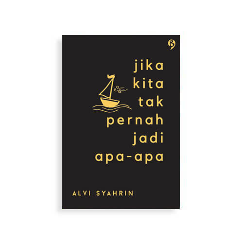 Jika Kita Tak Pernah Jadi Apa-apa karya Alvi Syahrin